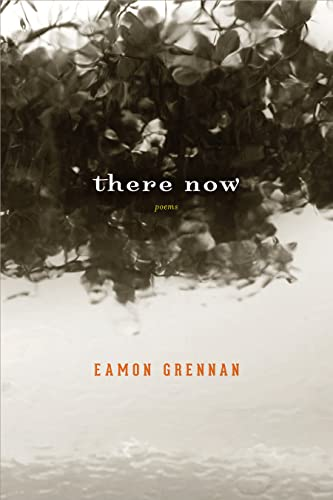 There Now: Poems: Eamon Grennan