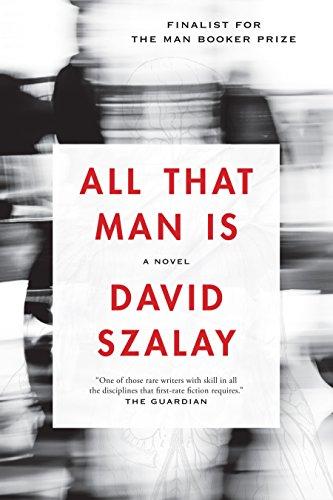 All That Man Is: A Novel: Szalay, David