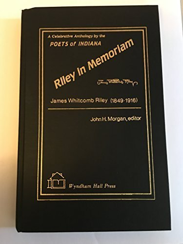 9781556050992: Riley in Memoriam: A Celebrative Anthology by the Poets of Indiana, James Whitcomb Riley 1849-1916