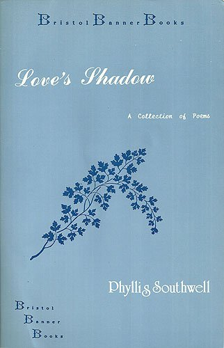 Love's shadow: A collection of poems (Bristol banner books): Phyllis Southwell