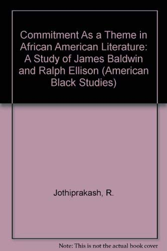 Commitment As a Theme in African American Literature: A Study of James Baldwin and Ralph Ellison: ...