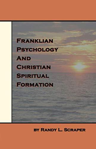 Franklian Psychology and Christian Spiritual Formation: Randy L. Scraper