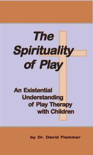 9781556053979: The Spirituality of Play; An Existential Understanding of Play Therapy with Children