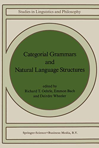 Categorical Grammars and Natural Language Structures.: Oehrle, Richard T., Emmon Bach, & Deirdre ...