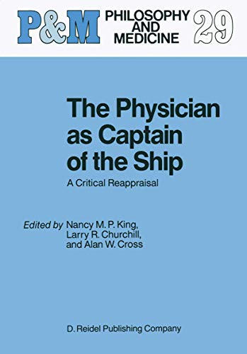 The Physician as Captain of the Ship: A Critical Reappraisal (Philosophy and Medicine): Nancy King,...