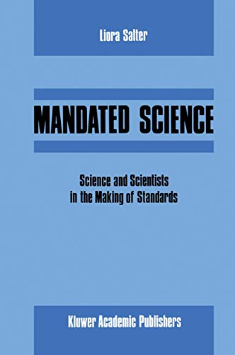 Mandated Science: Science and Scientists in the Making of Standards: Science and Scientists in the ...