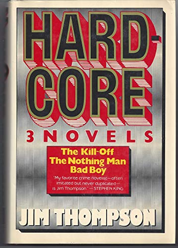 HardCore, 3 Novels: The Kill-off; The Nothing: Thompson, Jim, and
