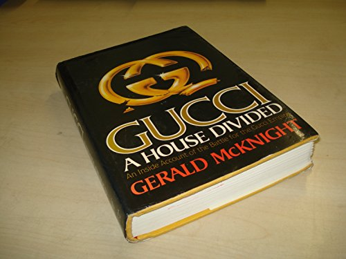 Gucci: A House Divided 9781556110375 The complete rags-to-riches story of the Gucci family, the Gucci business, and the battles that are tearing them apart draws on intervie