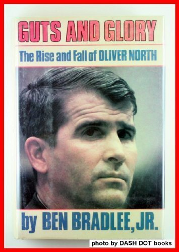 GUTS AND GLORY~THE RISE AND FALL OF OLIVER NORTH: BEN BRADLEE, JR.
