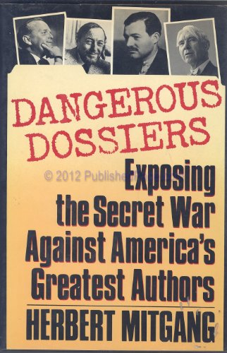 Dangerous Dossiers Exposing the Secret War Against America's Greatest Authors
