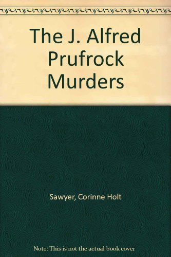 J. Alfred Prufrock Murders (Benbow/Wingate Mystery): Sawyer, Corinne Holt