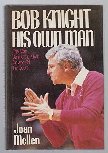 Bob Knight: His Own Man: Joan Mellen