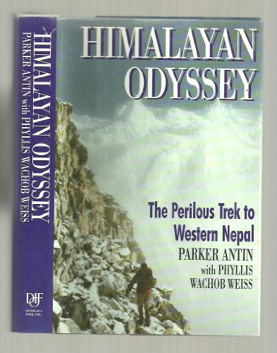 Himalayan Odyssey: The Perilous Trek to Western Nepal: Antin; Weiss