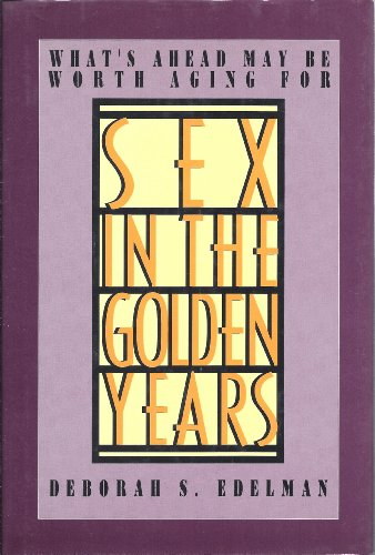 Sex in the Golden Years: What's Ahead May Be Worth Aging For: Edelman, Deborah