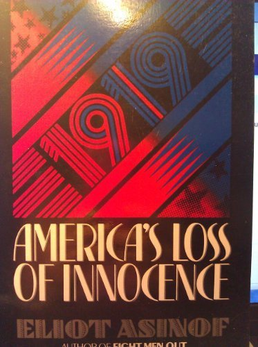 1919: America's Loss of Innocence: Asinof, Eliot