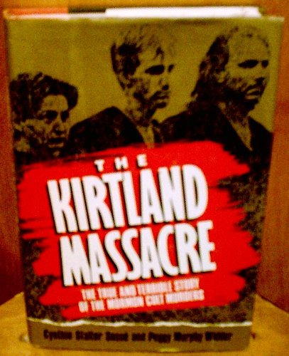 The Kirtland Massacre: The True and Terrible: Cynthia Stalter Sasse,