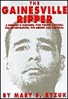 9781556113529: The Gainesville Ripper: A Summer's Madness, Five Young Victims ; the Investigation, the Arrest and the Trial