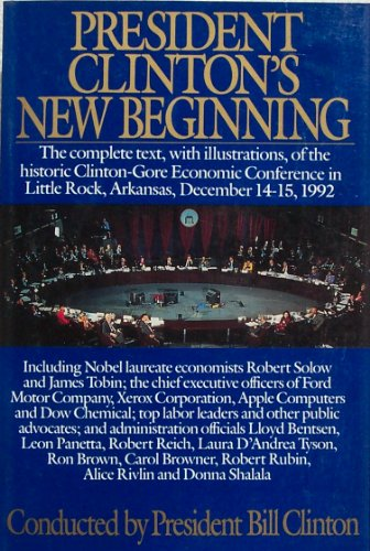 9781556113673: President Clinton's New Beginning: The complete Text, with Illustrations, of the Historic Clinton-Gore Economic Conference in Little Rock, Arkansas, December 14-15, 1992
