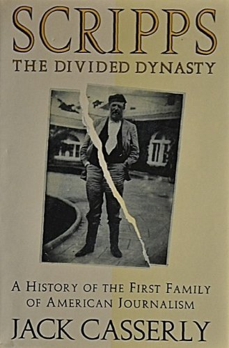 Scripps: The Divided Dynasty: A History of the First Family of American Journalism