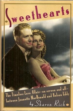 Sweethearts: The Timeless Love Affair-On-Screen and Off-Between Jeanette MacDonald and Nelson Eddy