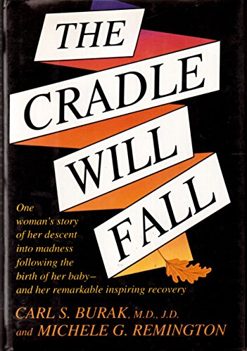 The Cradle Will Fall: One Woman's Story of Her Descent into Madness Following the Birth of Her...