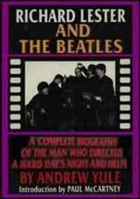 Richard Lester and the Beatles A Complete: Andrew Yule