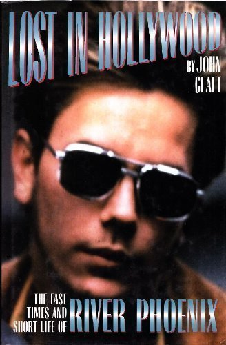 Lost in Hollywood: The Fast Times and Short Life of River Phoenix (9781556114403) by John Glatt