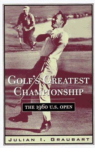 Golf's Greatest Championship: The 1960 U.S. Open: Graubart, Julian I.