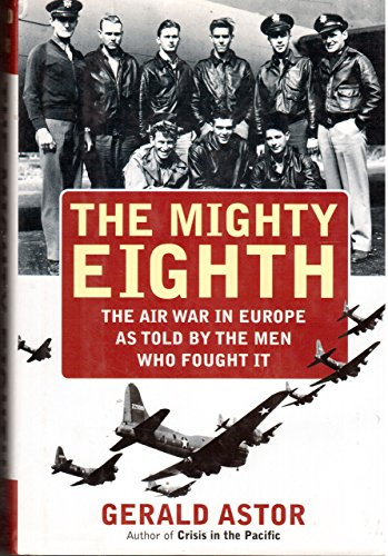 9781556115103: The Mighty Eighth: The Air War in Europe As Told by the Men Who Fought It