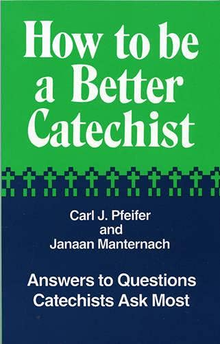 How to Be a Better Catechist: Pfeifer, Carl J.,