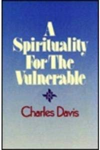 A Spirituality for the Vulnerable: Davis, Charles