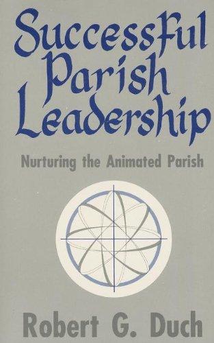 Successful Parish Leadership: Nurturing the Animated Parish: Duch, Robert