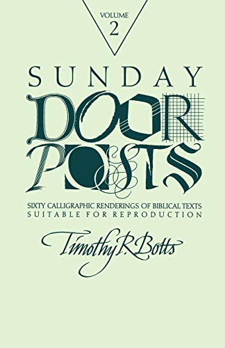 Sunday Door Posts II: Sixty Calligraphic Renderings of Biblical Texts Suitable for Reproduction (Sunday Doorposts) (1556124627) by Timothy R Botts