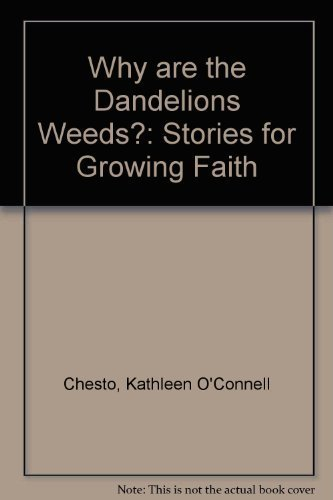 Why Are the Dandelions Weeds?: Stories for Growing Faith: Kathleen O'Connell Chesto