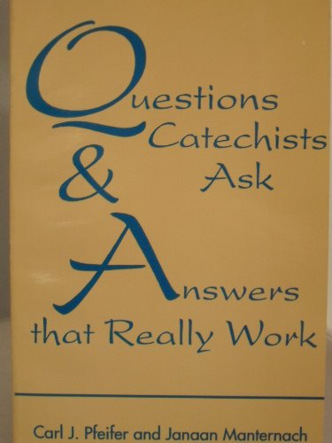 Questions Catechists Ask and Answers that Really: Carl J. Pfeifer,