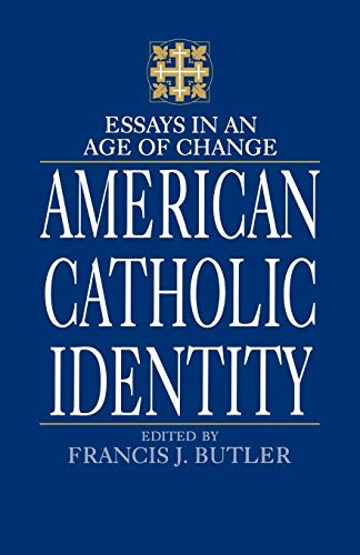 American Catholic Identity: Essays in an Age of Change: Francis J. Butler