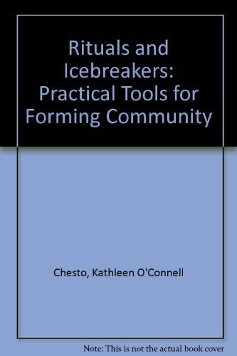 Rituals and Icebreakers: Practical Tools for Forming Community (155612757X) by Kathleen O. Chesto