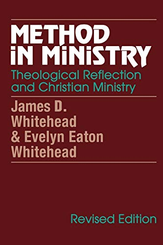 Method in Ministry : Theological Reflection and: Evelyn E. Whitehead;