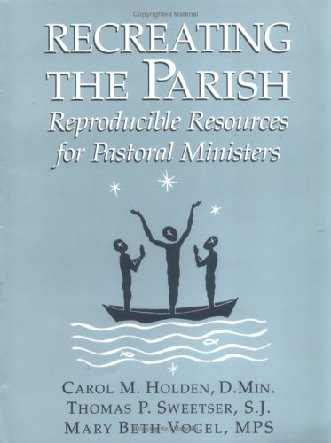 Recreating the Parish: Reproducible Resources for Pastoral Ministers (Paperback): Carol M. Holden, ...