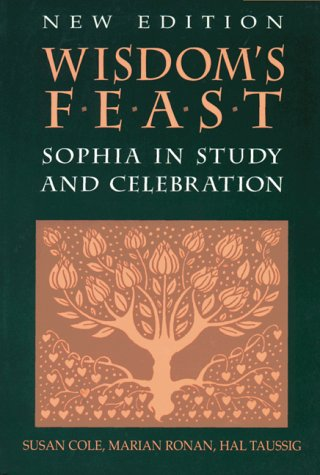 Wisdom's Feast: Sophia in Study and Celebration (1556128568) by Susan Cole; Marian Ronan; Hal Taussig