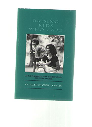 Raising Kids Who Care: About Themselves, About Their World, About Each Other (9781556129216) by Kathleen O'Connell Chesto