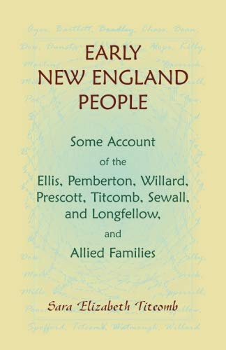 9781556130243: Early New England people: Some account of the Ellis, Pemberton, Willard, Prescott, Titcomb, Sewall, and Longfellow, and allied families