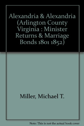 Alexandria & Alexandria (Arlington) County Virginia Minister Returns & Marriage Bonds 1801-...