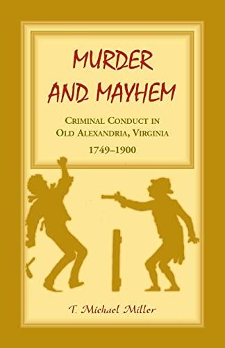 9781556131158: Murder and Mayhem: Criminal Conduct in Old Alexandria, Virginia, 1749-1900