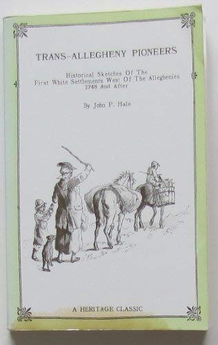 9781556131288: Trans Allegheny Pioneers: Historical Sketches of the First White Settlements West of the Alleghenies 1748 and After