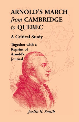ARNOLD'S MARCH FROM CAMBRIDGE TO QUEBEC: A CRITICAL STUDY TOGETHER WITH A REPRINT OF ARNOLD&#...