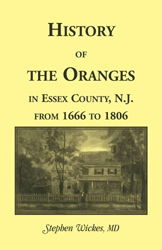 History of the Oranges in Essex County, N.J. from 1666 to 1806: Stephen Wickes, MD