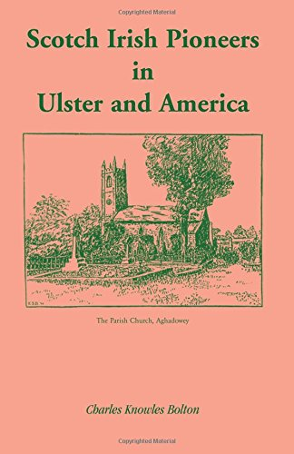 Scotch Irish Pioneers in Ulster and America: Charles Knowles Bolton