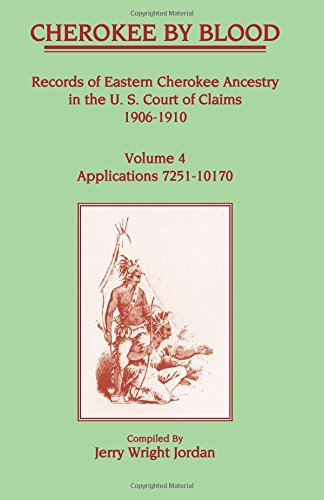 9781556132391: 004: Cherokee by Blood: Volume 4, Records of Eastern Cherokee Ancestry in the U.S. Court of Claims 1906-1910 : Applications 7251 to 10170