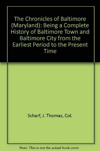 9781556132421: The Chronicles of Baltimore (Maryland): Being a Complete History of Baltimore Town and Baltimore City from the Earliest Period to the Present Time (2 volumes)